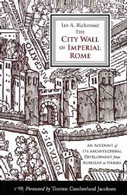 The City Wall of Imperial Rome: An Account of Its Architectural Development from Aurelian to Narses (Paperback)