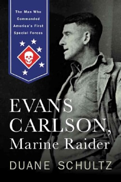 Evans Carlson, Marine Raider: The Man Who Commanded America's First Special Forces (Hardcover)