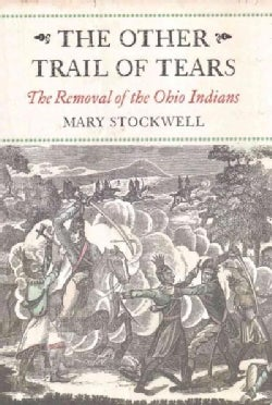 The Other Trail of Tears: The Removal of the Ohio Indians (Paperback)