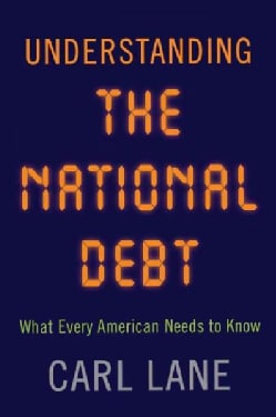 Understanding the National Debt: What Every American Needs to Know (Hardcover)