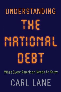 Understanding the National Debt: What Every American Needs to Know (Paperback)