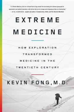 Extreme Medicine: How Exploration Transformed Medicine in the Twentieth Century (Hardcover)