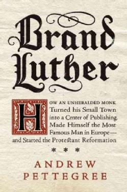 Brand Luther: 1517, Printing, and the Making of the Reformation (Hardcover)
