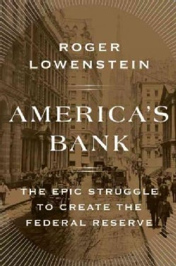 America's Bank: The Epic Struggle to Create the Federal Reserve (Hardcover)