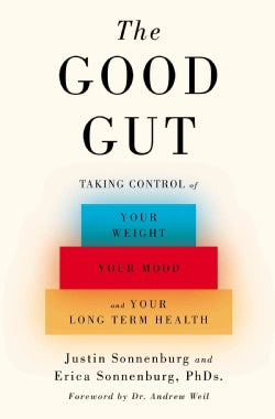 The Good Gut: Taking Control of Your Weight, Your Mood, and Your Long-Term Health (Hardcover)