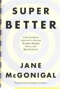 Superbetter: A Revolutionary Approach to Getting Stronger, Happier, Braver and More Resilient--Powered by the Sci... (Hardcover)