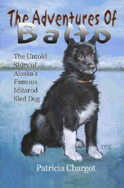 The Adventures of Balto: The Untold Story of Alaska's Famous Iditarod Sled Dog (Paperback)