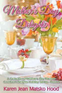 Mother's Day Delights Cookbook: A Collection of Mother's Day Recipes (Hardcover)