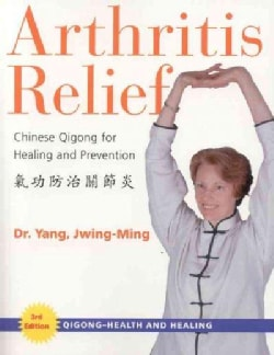 Arthritis Relief: Chinese Qigong For Healing And Prevention (Paperback)