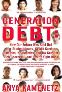 Generation Debt: How Our Future Was Sold Out for Student Loans, Credit Cards, Bad Jobs, No Benefits, and Tax Cuts... (Paperback)