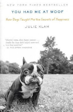 You Had Me at Woof: How Dogs Taught Me the Secrets of Happiness (Paperback)