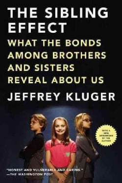 The Sibling Effect: What the Bonds Among Brothers and Sisters Reveal About Us (Paperback)
