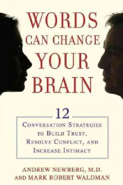 Words Can Change Your Brain: 12 Conversation Strategies to Build Trust, Resolve Conflict, and Increase Intimacy (Hardcover)