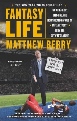 Fantasy Life: The Outrageous, Uplifting, and Heartbreaking World of Fantasy Sports from the Guy Who's Lived It (Paperback)