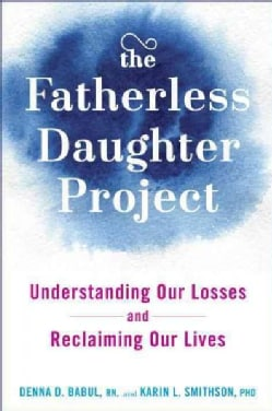 The Fatherless Daughter Project: Understanding Our Losses and Reclaiming Our Lives (Hardcover)