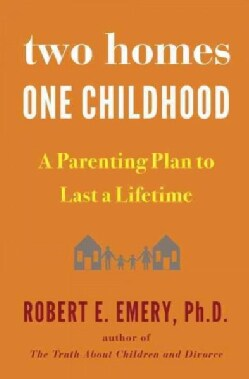 Two Homes, One Childhood: A Parenting Plan to Last a Lifetime (Hardcover)