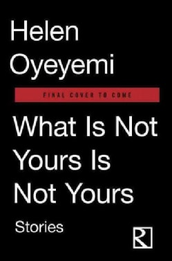 What Is Not Yours Is Not Yours (Hardcover)