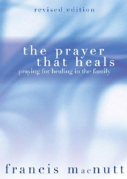 The Prayer That Heals: Praying for Healing in the Family (Paperback)