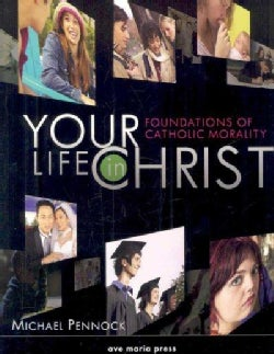 Your Life In Christ: Foundations of Catholic Morality (Paperback)