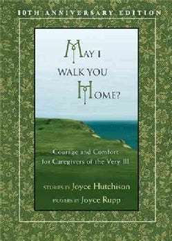 May I Walk You Home?: Courage and Comfort for Caregivers of the Very Ill (Paperback)