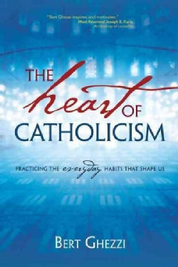 The Heart of Catholicism: Practicing the Everyday Habits That Shape Us (Paperback)