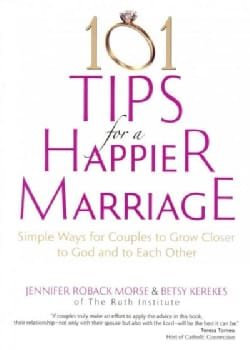 101 Tips for a Happier Marriage: Simple Ways for Couples to Grow Closer to God and to Each Other (Paperback)