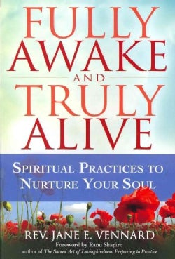 Fully Awake and Truly Alive: Spiritual Practices to Nurture Your Soul (Paperback)