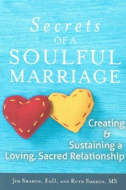 The Secrets of a Soulful Marriage: Creating & Sustaining a Loving, Sacred Relationship (Paperback)