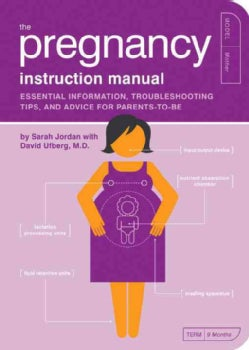 The Pregnancy Instruction Manual: Essential Information, Troubleshooting Tips, and Advice for Parents-to-Be (Paperback)