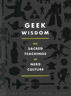 Geek Wisdom: The Sacred Teachings of Nerd Culture (Hardcover)