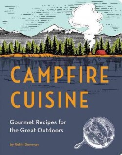 Campfire Cuisine: Gourmet Recipes for the Great Outdoors (Paperback)