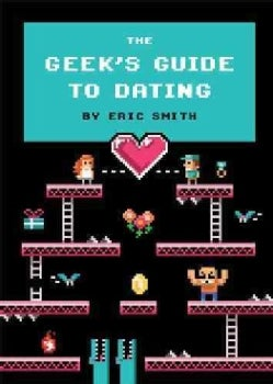 The Geek's Guide to Dating (Hardcover)