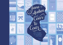 Jane Austen Cover to Cover: 200 Years of Classic Covers (Hardcover)