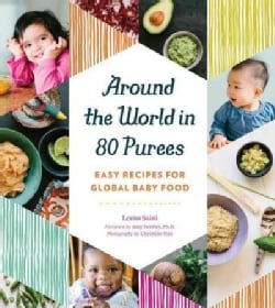 Around the World in 80 Purees: Easy Recipes for Global Baby Food (Paperback)