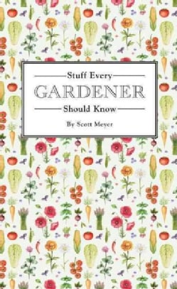Stuff Every Gardener Should Know (Hardcover)
