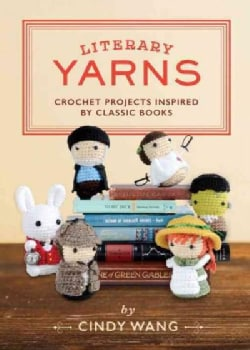 Literary Yarns: Crochet Projects Inspired by Classic Books (Hardcover)