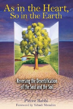 As in the Heart, So in the Earth: Reversing the Desertification of the Soul And the Soil (Paperback)