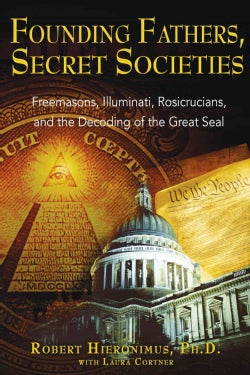 Founding Fathers, Secret Societies: Freemasons, Illuminati, Rosicrucians, And the Decoding of the Great Seal (Paperback)