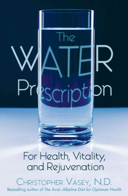 The Water Prescription: For Health, Vitality, And Rejuvenation (Paperback)