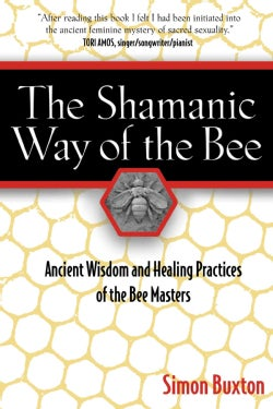 The Shamanic Way of the Bee: Ancient Wisdom And Healing Practices of the Bee Masters (Paperback)
