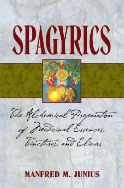 Spagyrics: The Alchemical Preparation of Medicinal Essences, Tinctures, and Elixirs (Paperback)
