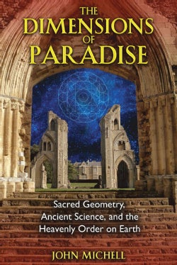 The Dimensions of Paradise: Sacred Geometry, Ancient Science, and the Heavenly Order on Earth (Paperback)