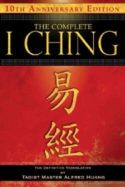 The Complete I Ching: The Definitive Translation by Taoist Master Alfred Huang (Hardcover)