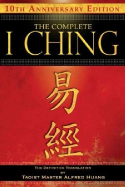 The Complete I Ching: The Definitive Translation by Taoist Master Alfred Huang (Paperback)