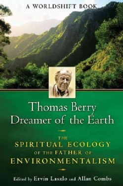 Thomas Berry, Dreamer of the Earth: The Spiritual Ecology of the Father of Environmentalism (Paperback)