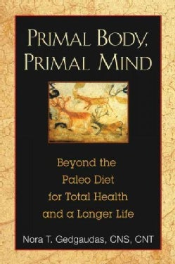 Primal Body, Primal Mind: Beyond the Paleo Diet for Total Health and a Longer Life (Paperback)