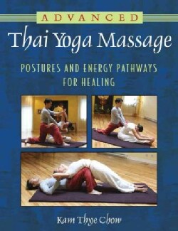 Advanced Thai Yoga Massage: Postures and Energy Pathways for Healing (Paperback)