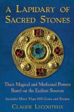 A Lapidary of Sacred Stones: Their Magical and Medicinal Powers Based on the Earliest Sources (Hardcover)