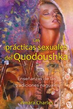 Las practicas sexuales del Quodoushka / The Sexual Practices of Quodoushka: Ensenanzas de las tradiciones naguale... (Paperback)