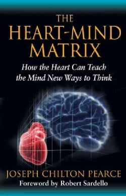 The Heart-Mind Matrix: How the Heart Can Teach the Mind New Ways to Think (Paperback)
